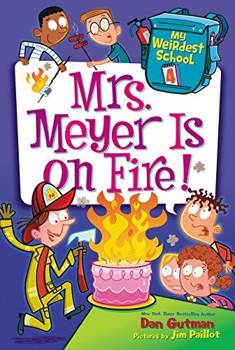 My Weirdest School #4: Mrs. Meyer Is on Fire!: Dan Gutman