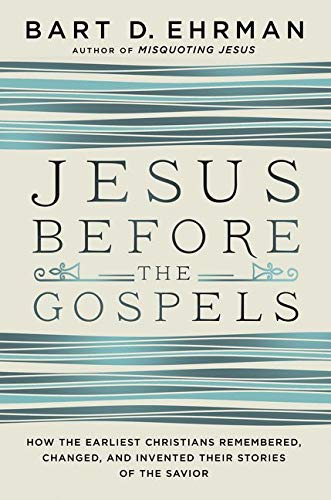 9780062285201: Jesus Before the Gospels: How the Earliest Christians Remembered, Changed, and Invented Their Stories of the Savior