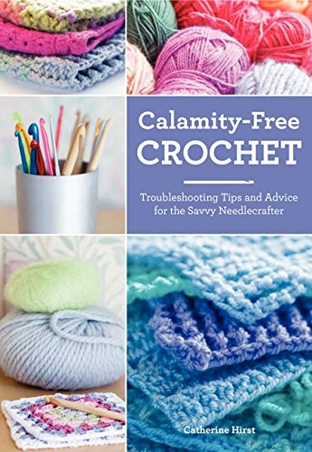 9780062287861: Calamity-Free Crochet: Troubleshooting Tips and Advice for the Savvy Needlecrafter