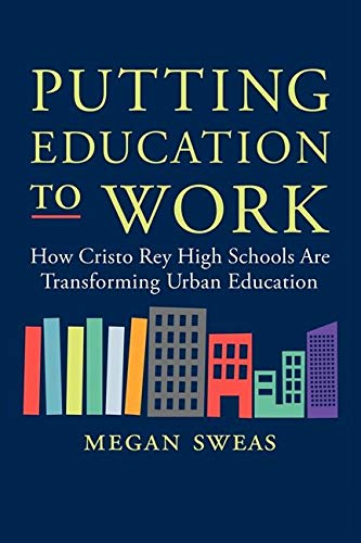 9780062288011: Putting Education to Work: How Cristo Rey High Schools Are Transforming Urban Education