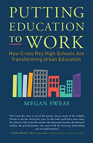 9780062288028: Putting Education to Work: How Cristo Rey High Schools Are Transforming Urban Education