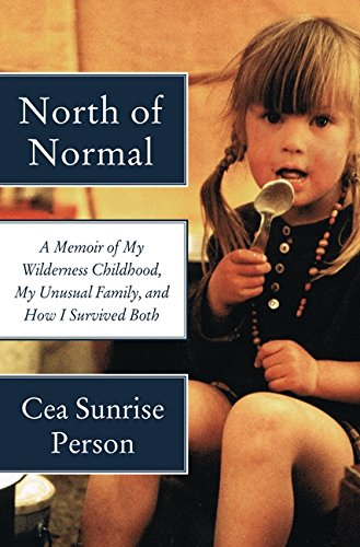9780062289865: North of Normal: A Memoir of My Wilderness Childhood, My Unusual Family, and How I Survived Both