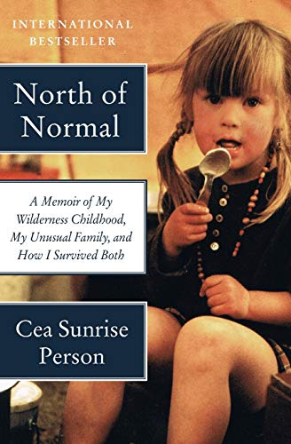 9780062289872: North of Normal: A Memoir of My Wilderness Childhood, My Unusual Family, and How I Survived Both