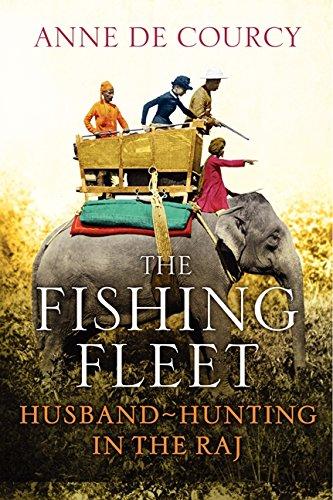 The Fishing Fleet: Husband-Hunting in the Raj: de Courcy, Anne