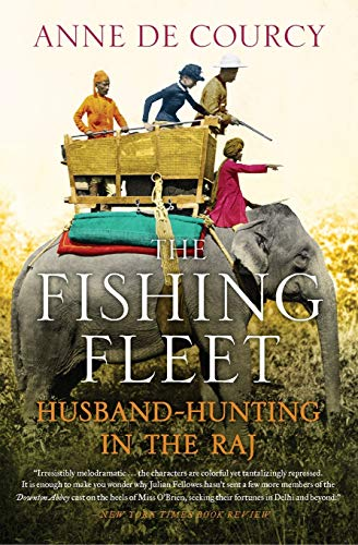 The Fishing Fleet: Husband-Hunting in the Raj: de Courcy, Anne