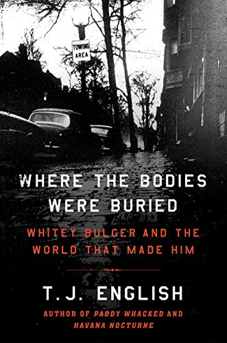 Where the Bodies Were Buried: Whitey Bulger and the World That Made Him: English, T. J. (Signed)