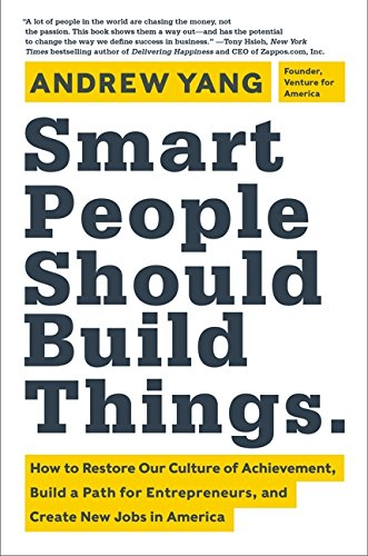 9780062292049: Smart People Should Build Things: How to Restore Our Culture of Achievement, Build a Path for Entrepreneurs, and Create New Jobs in America