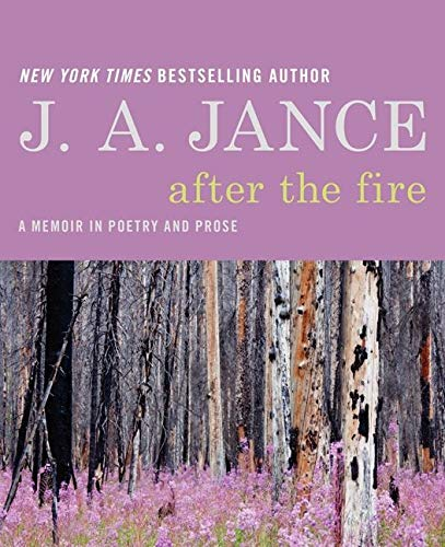After the Fire: A Memoir in Poetry and Prose: Jance, J. A.