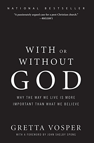 With or Without God: Why the Way We Live is More Important than What We Believe: Gretta Vosper