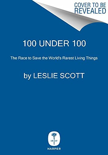 9780062294869: 100 Under 100: The Race to Save the World's Rarest Living Things
