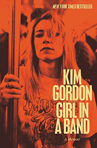 Girl in a Band: A Memoir: Gordon, Kim