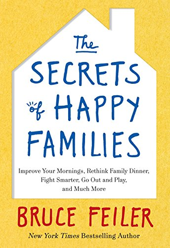 9780062295989: The Secrets of Happy Families: Improve Your Mornings, Rethink Family Dinner, Fight Smarter, Go Out and Play, and Much More
