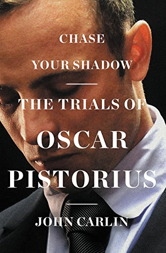 9780062297068: Chase Your Shadow: The Trials of Oscar Pistorius