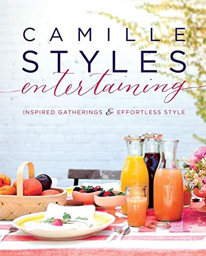 9780062297273: Camille Styles Entertaining: Inspired Gatherings and Effortless Style