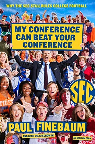 9780062297419: My Conference Can Beat Your Conference: Why the SEC Still Rules College Football