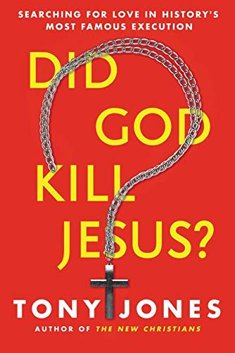 Did God Kill Jesus?: Why the Cross is All About Love and Grace, Not Perpetuating Shame and Guilt (...