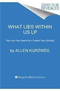 9780062298713: What Lies Within Us LP: The Forty-Year Search for a Twelve-Year-Old Bully