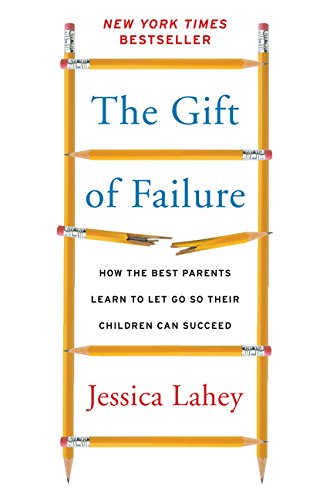 9780062299239: The Gift of Failure: How the Best Parents Learn to Let Go So Their Children Can Succeed