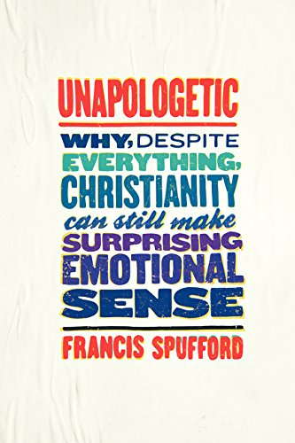9780062300461: Unapologetic: Why, Despite Everything, Christianity Can Still Make Surprising Emotional Sense