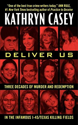 9780062300492: Deliver Us: Three Decades of Murder and Redemption in the Infamous I-45/Texas Killing Fields