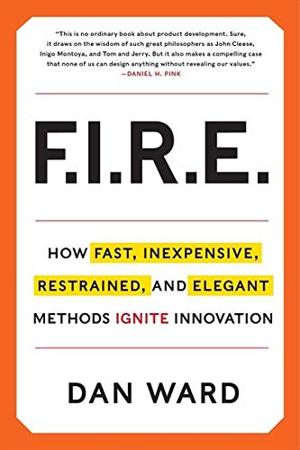 9780062301901: FIRE: How Fast, Inexpensive, Restrained, and Elegant Methods Ignite Innovation