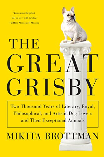 9780062304612: The Great Grisby: Two Thousand Years of Literary, Royal, Philosophical, and Artistic Dog Lovers and Their Exceptional Animals