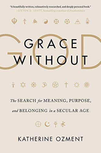 9780062305114: Grace Without God: The Search for Meaning, Purpose, and Belonging in a Secular Age