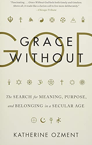 9780062305138: Grace Without God: The Search for Meaning, Purpose, and Belonging in a Secular Age