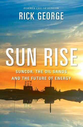 9780062306449: Sun Rise: Suncor, the Oil Sands and the Future of Energy