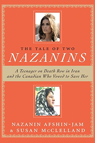 9780062306470: The Tale of Two Nazanins: A Teenager on Death Row in Iran and the Canadian Who Vowed to Save Her