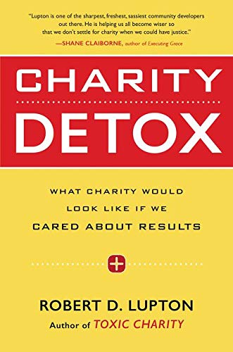 9780062307286: Charity Detox: What Charity Would Look Like If We Cared About Results