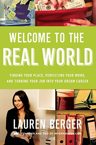 9780062307309: Welcome to the Real World: Finding Your Place, Perfecting Your Work, and Turning Your Job into Your Dream Career