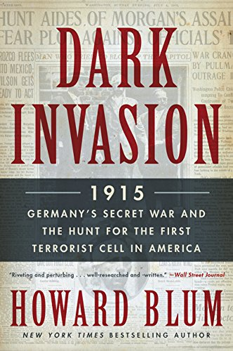 9780062307569: Dark Invasion: 1915: Germany's Secret War and the Hunt for the First Terrorist Cell in America