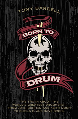 9780062307859: Born to Drum: The Truth About the World's Greatest Drummers--from John Bonham and Keith Moon to Sheila E. and Dave Grohl