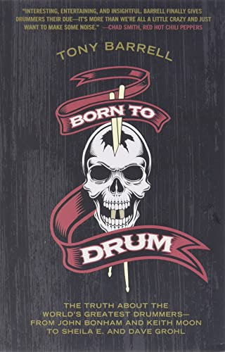 9780062307866: Born to Drum: The Truth About the World's Greatest Drummers--from John Bonham and Keith Moon to Sheila E. and Dave Grohl
