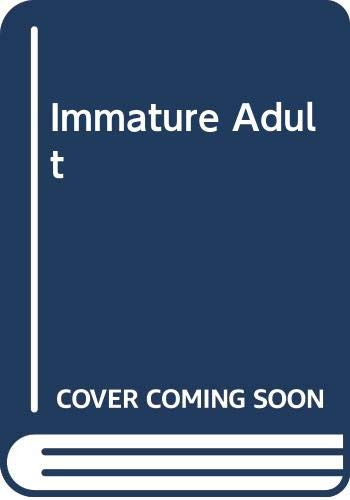 9780062309402: Immature Adult: My Refusal to Grow Up Despite Appearances to the Contrary
