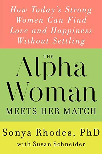 9780062309839: The Alpha Woman Meets Her Match: How Today's Strong Women Can Find Love and Happiness Without Settling