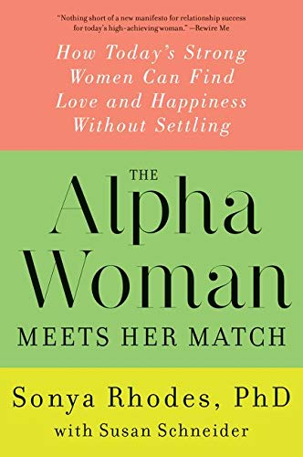 9780062309846: The Alpha Woman Meets Her Match: How Today's Strong Women Can Find Love and Happiness Without Settling