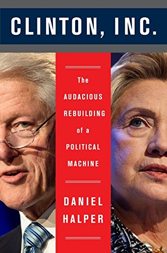 9780062311238: Clinton, Inc.: The Audacious Rebuilding of a Political Machine