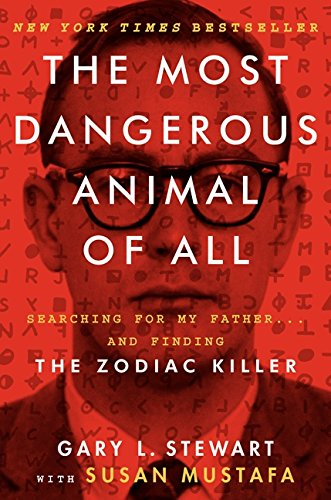 9780062313164: The Most Dangerous Animal of All: Searching for My Father... and Finding the Zodiac Killer