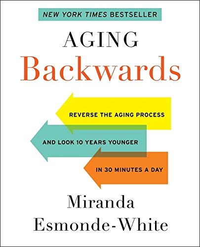 9780062313331: Aging Backwards: Reverse the Aging Process and Look 10 Years Younger in 30 Minutes a Day