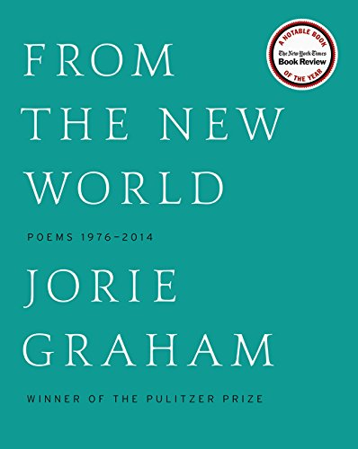 From the New World: Poems, 1976-2014 (Signed First Edition): Jorie Graham