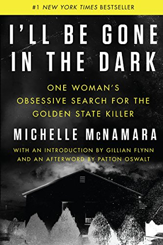 9780062319784: I'll Be Gone in the Dark: One Woman's Obsessive Search for the Golden State Killer