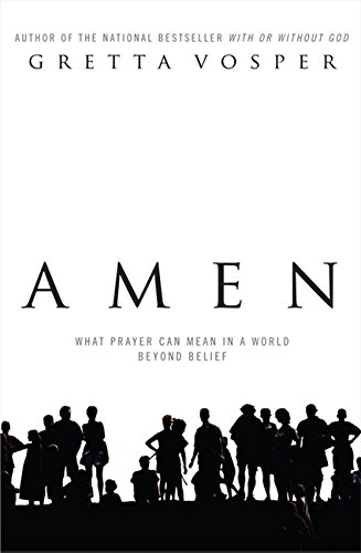 9780062322128: Amen: What Prayer Can Mean in a World Beyond Belief