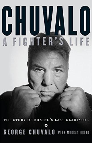 9780062322142: Chuvalo: A Fighter's Life: The Story of Boxing's Last Gladiator
