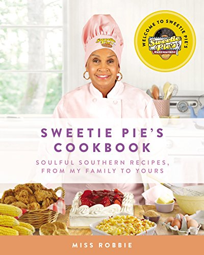 9780062322807: Sweetie Pie's Cookbook: Soulful Southern Recipes, from My Family to Yours