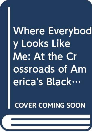 9780062323262: Where Everybody Looks Like Me: At the Crossroads of America's Black Colleges and Culture