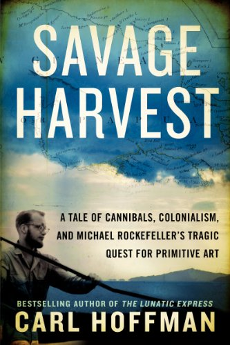 9780062325310: Savage Harvest: A Tale of Cannibals, Colonialism, and Michael Rockefeller's Tragic Quest for Primitive Art