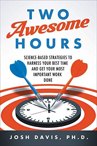 9780062326119: Two Awesome Hours: Science-Based Strategies to Harness Your Best Time and Get Your Most Important Work Done