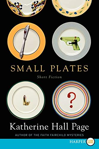 """Small Plates 9780062326515 Agatha Award winner Katherine Hall Page presents a book of short stories featuring her famed heroine Faith Fairchild. For years, Katherine Hall Page has delighted readers with her Faith Fairchild series, each book like a delicious, satisfying meal. Now, Page has whipped up a tasty collection of appetizing bites. In """"The Body in the Dunes,"""" Faith's vacation offers more excitement than she and her husband bargained for when a terrified woman knocks on their hotel room door looking to hide from her husband. A case hits close to home in """"The Proof is Always in the Pudding,"""" when Faith investigates a generations-old superstition that has been passed down in her husband's family. Faith and her sister, Hope, counsel a bride-to-be suffering a number of alarming """"accidents"""" before the big day in """"Across the Pond."""" In """"Sliced,"""" Faith switches from contestant to detective when a killer reality television cooking competition turns deadly. Small Plates also includes some irresistible standalone treats, including the Agatha Award–winning """"The Would-Be Widower,"""" about a husband who longs to be rid of his wife, and """"Hiding Places"""" in which a young wife's new husband may not be all that he appears. These stories and more will entice Faith Fairchild fans and new readers alike. Filled with the charm, wit, and the appeal of her beloved novels, Small Plates is a feast for every lover of traditional mysteries."""